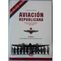Historia de la Aviación Republicana. Tomo I